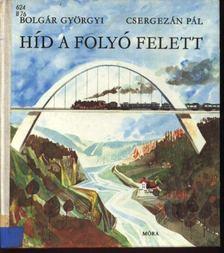 Csergezán Pál, Bolgár Györgyi - Híd a folyó felett [antikvár]