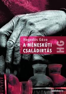 Hegedüs Géza - A méneskúti családirtás [eKönyv: epub, mobi]