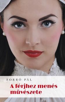Forró Pál - A férjhez menés művészete [eKönyv: pdf, epub, mobi]
