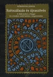 Kőbányai János - Szétszálazás és újraszövés - A Mult és Jövő, a Nyugat és a modern zsidó kultúra megteremtése
