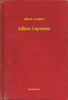Londres Albert - Adieu Cayenne [eKönyv: epub, mobi]