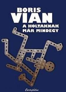 Boris Vian - A holtaknak már mindegy