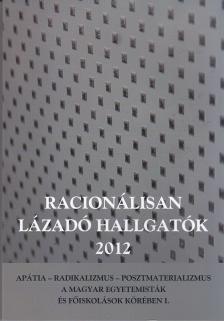 Szabó Andrea (szerk.) - Szabó Andrea (szerk.): Racionálisan lázadó hallgatók 2012 - Apátia - Radikalizmus - Posztmaterializmus a magyar egyetemisták és főiskolások körében I.