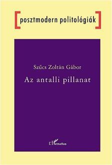 Szűcs Zoltán Gábor - Az antalli pillanat - A nemzeti történelem szerepe a magyar politikai diskurzusban 1989-1993