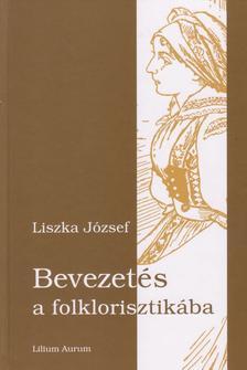 Liszka József - Bevezetés a folklorisztikába