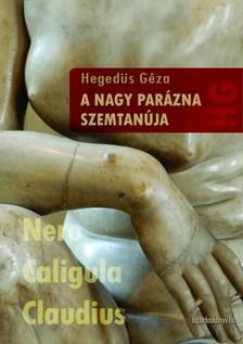 Hegedűs Géza - A nagy parázna szemtanúja [eKönyv: epub, mobi]