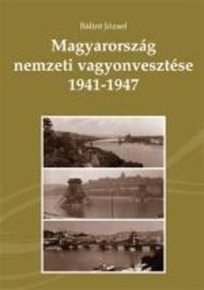 BÁLINT JÓZSEF - Magyarország nemzeti vagyonvesztése 1941-1947