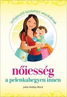 Jodie Hedley-Ward - Nőiesség a pelenkahegyen innen - Önfejlesztő kézikönyv anyukáknak [eKönyv: epub, mobi]