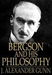 Gunn J. Alexander - Bergson and His Philosophy [eKönyv: epub,  mobi]