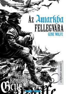 Gene Wolfe - Az Autarkha fellegvára