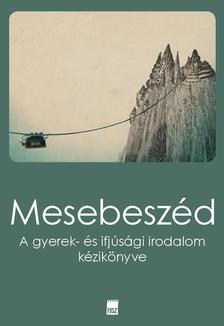 Hansági Ágnes - Hermann Zoltán - Mészáros Márton - Szekeres Nikoletta (szerk.) - Mesebeszéd. A gyerek- és ifjúsági irodalom kézikönyve - ÜKH 2017