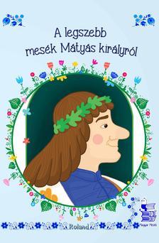 Lengyel Orsolya - A legszebb mesék Mátyás királyról  (új borítóval)