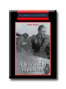 Heinz Knoke - A HAZÁMÉRT REPÜLTEM * 20. SZÁZADI HADTÖRTÉNET