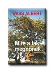 Wass Albert - MIRE A FÁK MEGNŐNEK * KARTONKÖTÉS