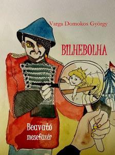 Varga Domokos György - Bilhebolha, beavató mesefüzér
