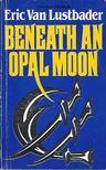 Eric Van Lustbader - Beneath an Opal Moon [antikvár]