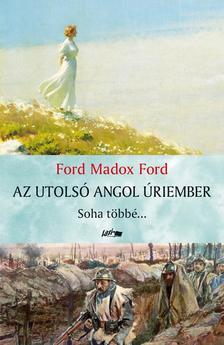 Ford Madox Ford - Az utolsó angol úriember - Soha többé...