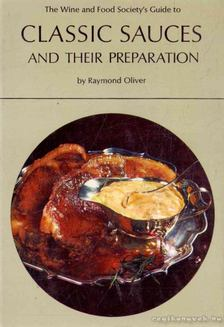 Oliver, Raymond - Classic Sauces and Their Preparation [antikvár]
