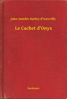 dAurevilly Jules Amédée Barbey - Le Cachet d'Onyx [eKönyv: epub, mobi]
