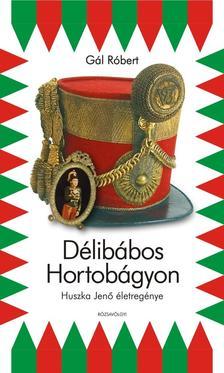 GÁL RÓBERT - DÉLIBÁBOS HORTOBÁGYON - HUSZKA JENŐ ÉLETE ÉS MŰVEI
