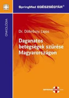 Döbrőssy Lajos - Daganatos betegségek szűrése Magyarországon