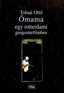 TOLNAI OTTÓ - ÓMAMA EGY ROTTERDAMI GENGSZTERFILMBEN