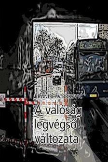 Branislav Brković - A valóság legvégső változata