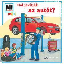- Mi MICSODA mini füzet - Hol javítják az autót?