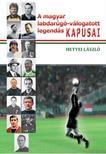 Hetyei László - A magyar labdarúgó-válogatott legendás kapusai