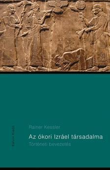 Rainer Kessler - Az ókori Izráel társadalma-Történeti bevezetés