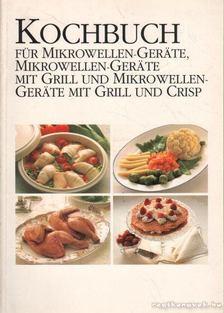 Kochbuch für Mikrowellen-Gerate, Mikrowellen-Gerate mit Grill und Mikrowellen-Gerate mit Grill und Crisp [antikvár]