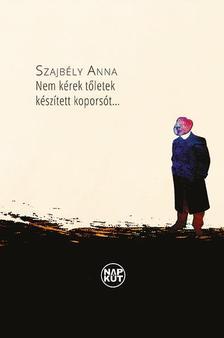 Szajbély Anna - Nem kérek tőletek készített koporsót