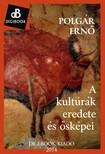 POLGÁR ERNŐ - A kultúrák eredete és ősképei [eKönyv: epub, mobi]<!--span style='font-size:10px;'>(G)</span-->