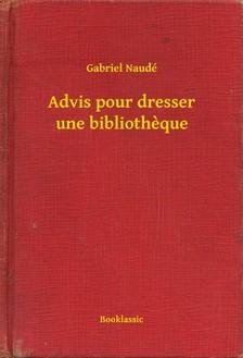 Naudé Gabriel - Advis pour dresser une bibliotheque [eKönyv: epub, mobi]