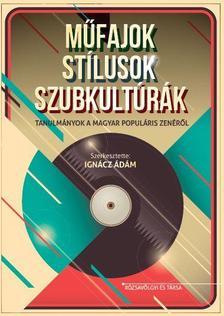 szerk. Ignácz Ádám - Műfajok, stílusok, szubkultúrák. Tanulmányok a magyar populáris zenéről ###
