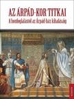Biczó Piroska, Fodor István, Tóth Endre, Zsoldos Attila - Az Árpád-kor titkai [eKönyv: epub, mobi]<!--span style='font-size:10px;'>(G)</span-->