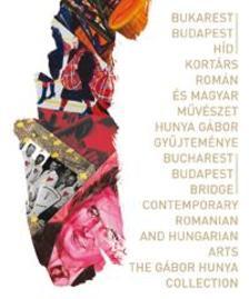 Szerk.: Kürti Emese - Bukarest-Budapest híd Kortárs román és magyar művészet.  Hunya Gábor gyűjteménye