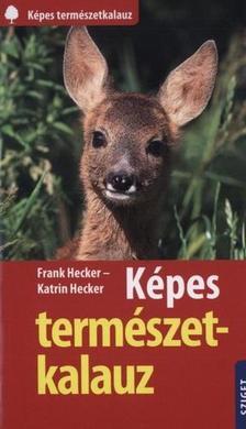 Frank Hecker, Katrin Hecker - KÉPES TERMÉSZETKALAUZ