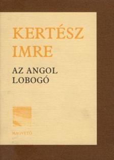 KERTÉSZ IMRE - Az angol lobogó