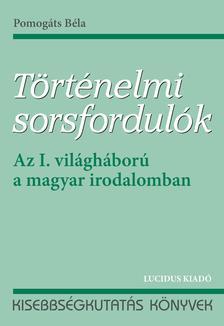 Pomogáts Béla - Történelmi sorsfordulók - Az I. világháború a magyar irodalomban