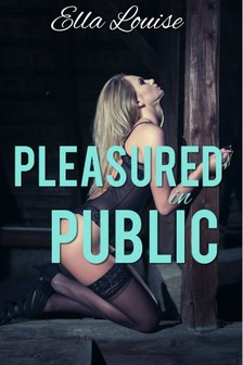 Louise Ella - Pleasured In Public [eKönyv: epub, mobi]