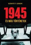 Szántó T. Gábor - 1945 és más történetek [eKönyv: epub, mobi]<!--span style='font-size:10px;'>(G)</span-->