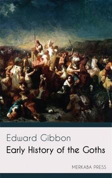 Edward Gibbon - Early History of the Goths [eKönyv: epub, mobi]