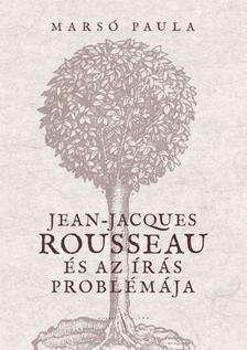 Marsó Paula - Jean-Jacques Rousseau és az írás problémája