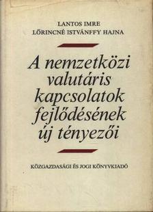 Lantos Imre, Lőrincné Istvánffy Hajna - A nemzetközi valutáris kapcsolatok fejlődésének új tényezői [antikvár]