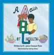 Emanuel-Bunn Dr. Janice - A Child's ABC of Health [eKönyv: epub,  mobi]