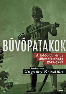 UNGVÁRY KRISZTIÁN - Búvópatakok - A jobboldal és az állambiztonság, 1945-1989 ###