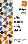 POLGÁR ERNŐ - Az iszlám világ titkai [eKönyv: epub, mobi]<!--span style='font-size:10px;'>(G)</span-->