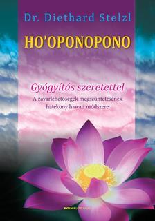 Dr. Diethard Stelzl - Ho'oponopono Gyógyítás szeretettel - A zavarlehetőségek megszüntetésének hatékony hawaii módszere