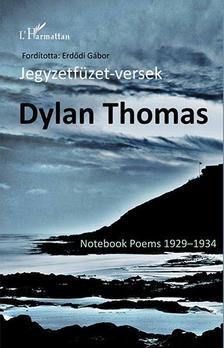 THOMAS, DYLAN - Dylan Thomas: Jegyzetfüzet-versek